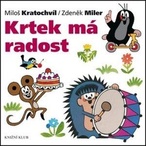 Krtek má radost - Miloš Kratochvíl, Zdeněk Miler