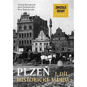 Zmizelé Čechy- Plzeň 1 - Tomáš Bernhardt, Jana Domanická