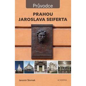 Prahou Jaroslava Seiferta - Jaromír Slonek