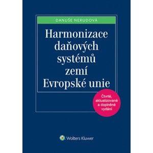 Harmonizace daňových systémů zemí Evropské unie, 4. vydání - Danuše Nerudová