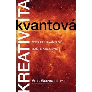 Kvantová kreativita – Myslete kvantově, buďte kreativní - Amit Goswami