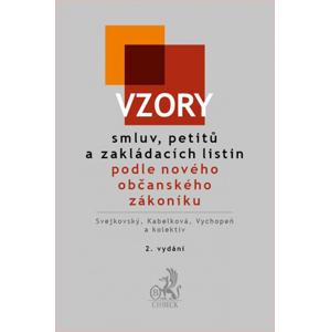 Vzory smluv, petitů a zakládacích listin podle nového občanského zákoníku - Svejkovský, Kabelková, Vychopeň a kol.