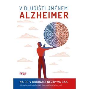 V bludišti jménem Alzheimer - kolektiv, Hana Marková, Kateřina Čechová, Adéla Fendrych Mazancová
