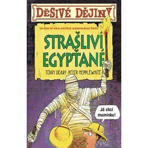 Děsivé dějiny Strašliví Egypťané - Terry Deary
