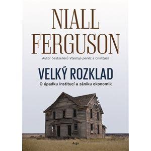 Velký rozklad: O úpadku institucí a zániku ekonomik - Niall Ferguson Niall