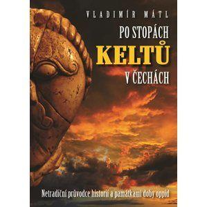 Po stopách Keltů - Vladimír Mátl