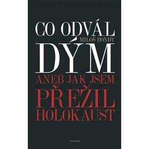 Co odvál dým aneb Jak jsem přežil holokaust - Miloš Bondy