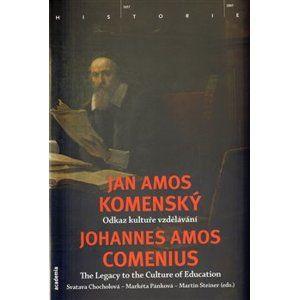Jan Amos Komenský. Odkaz kultuře vzdělávání - Chocholová Svatava, Pánková Markéta, Steiner Martin