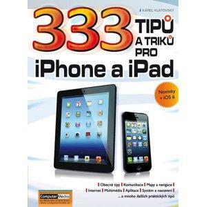 333 tipů a triků pro iPhone a iPad + novinky v iOS 6 - Klatovský Karel Ing.