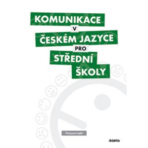 Komunikace v českém jazyce pro SŠ - pracovní sešit - Čelišová O. , J. Čupová a kol.