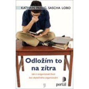 Odložím to na zítra - Jak si zorganizovat život bez zbytečného organizování - Passig Kathrin, Lobo Sasha