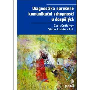 Diagnostika narušené komunikační schopnosti u dospělých - Lechta, Viktor, Cséfalvay Zsolt