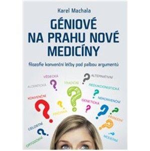 Géniové na prahu nové medicíny - Machala Karel