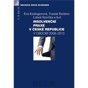 Insolvenční praxe v České republice 2008-2013 - Eva Kislingerová, Tomáš Richter a kol.