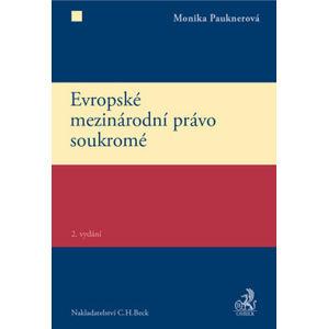 Evropské mezinárodní právo soukromé 2. vydání - Monika Pauknerová