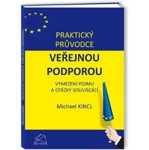 Praktický průvodce veřejnou podporou - Kincl Michael