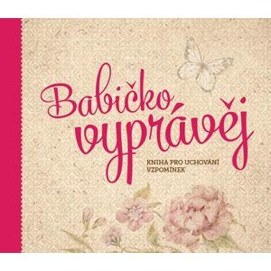 Babičko, vyprávěj - Kniha pro uchování vzpomínek - PharmDr. Monika Kopřivová