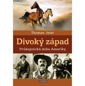 Divoký západ: Průkopnická doba Ameriky - Jeier Thomas