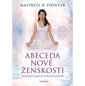 Abeceda nové ženskosti - Piontek Maitreyi D.