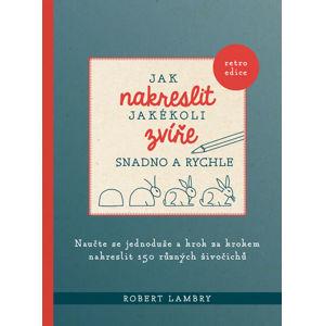Jak nakreslit jakékoli zvíře snadno a rychle - Lambry Robert