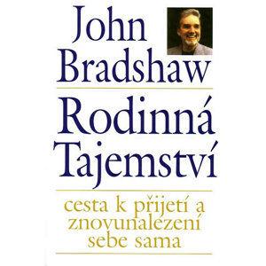 Rodinná tajemství - cesta k přijetí a znovunalezení sebe sama - Bradshaw John