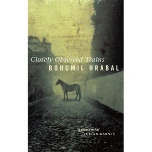 Closely Observed Trains - Hrabal Bohumil
