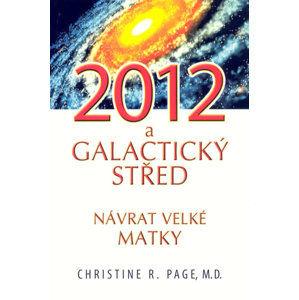 2012 Galaktický střed - Návrat Velké Matky - Page Christine R., M. D.