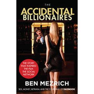 The Accidental Billionaires : Sex, Money, Betrayal and the Founding of Facebook - Mezrich Ben