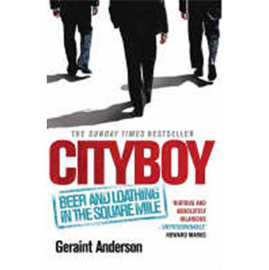 Cityboy: Beer and Loathing in the Square Mile - Anderson Geraint