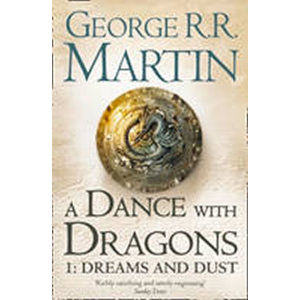 A Dance with Dragons 1: Dreams and Dust - Martin George R. R.