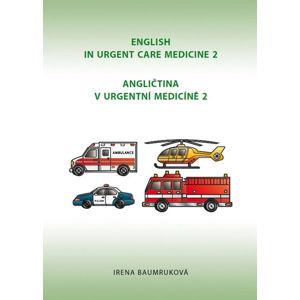 Angličtina v urgentní medicíně 2 / English in Urgent Care Medicine 2 - Baumruková Irena