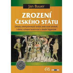 Zrození českého státu - Záhady přemyslovských knížat aneb svatí otrokáři, (všeho) schopní bratrovraz - Bauer Jan