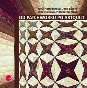 Od patchworku po artquilt - Harmachová Jana