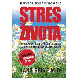 Stres života - Jak překonat škodlivý účinek stresu a jak využít stres - Selye Hans
