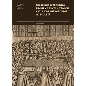 Tři studie o trestním právu v českých zemích v 17. a v první polovině 18. století - Malý Karel