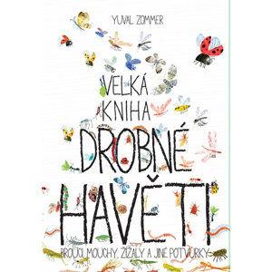 Velká kniha drobné havěti - Brouci, mouchy, žížaly a jiné potvůrky - Zommer Yuval