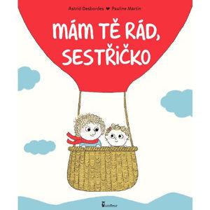 Mám tě rád, sestřičko - Desbordes Astrid