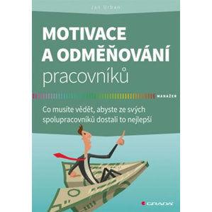 Motivace a odměňování pracovníků - Co musíte vědět, abyste ze svých spolupracovníků dostali to nejle - Urban Jan