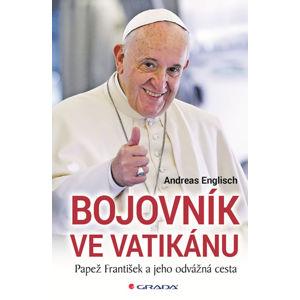 Bojovník ve Vatikánu - Papež František a jeho odvážná cesta - Englisch Andreas