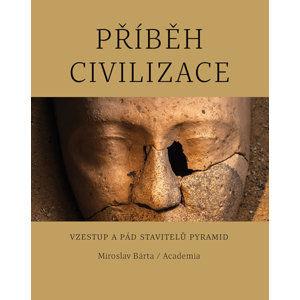 Příběh civilizace - Vzestup a pád stavitelů pyramid - Bárta Miroslav