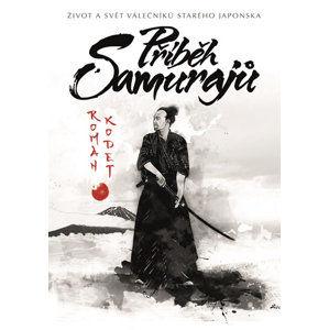 Příběh samurajů - Život a svět válečníků starého Japonska - Kodet Roman