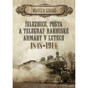 Železnice, pošta a telegraf rakouské armády v letech 1848-1914 - Szajkó Vojtěch