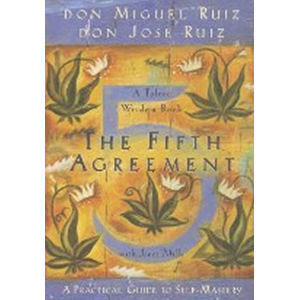 The Fifth Agreement: A Practical Guide to Self-Mastery - Ruiz Don Miguel