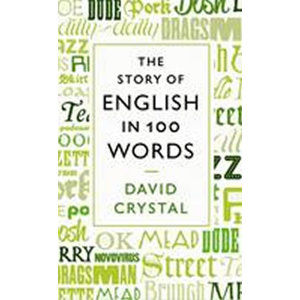 The Story of English in 100 Words - Crystal David