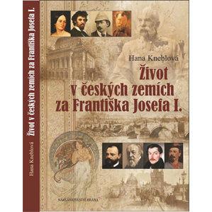 Život včeských zemích za Františka Josefa I. - Kneblová Hana