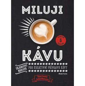 Miluji kávu - Tajemství baristů pro kreativní přípravu kávy - Soeder Ryan, Matsuno Kohei,