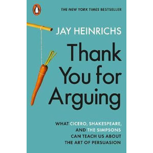 Thank You for Arguing : What Cicero, Shakespeare and the Simpsons Can Teach Us About the Art of Pers - Heinrichs Jay