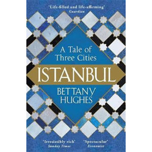 Istanbul : A Tale of Three Cities - Hughes Bettany