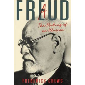 Freud : A The Making of An Illusion - Crews Frederick