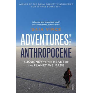 Adventures in the Anthropocene : A Journey to the Heart of the Planet we Made - Vince Gaia